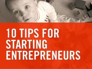 10 Tips for Starting Entrepreneurs