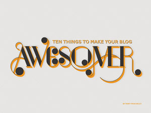 10 Things to Make Your Blog Awesomer