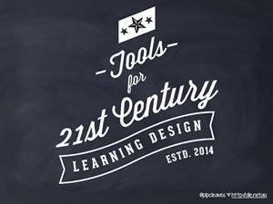 Tools for 21st Century Learning Design