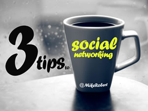 3 Tips to Social Networking