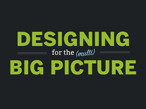 Designing for the (multi) Big Picture
