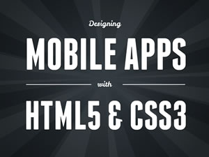 Designing Mobile Apps with HTML5 &#038; CSS3
