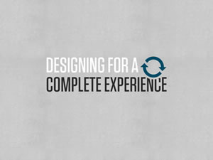 Designing for a Complete Experience