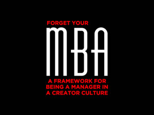 Forget Your MBA: A Framework for Being a Manager in a Creator Culture