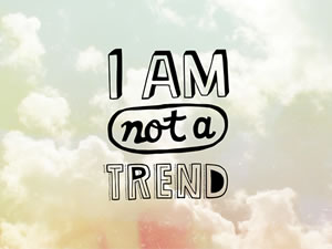 I Am Not a Trend