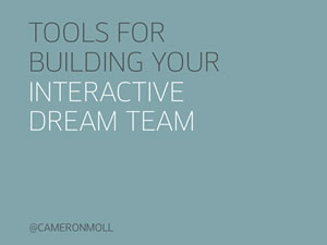 Tools For Building Your Interactive Dream Team