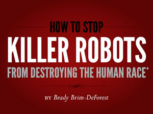 How to Stop Killer Robots from Destroying the Human Race