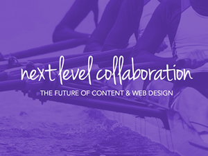 Next Level Collaboration: The Future of Content & Web Design