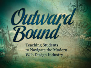 Outward Bound: Teaching Students How to Navigate the Modern Web Design Industry