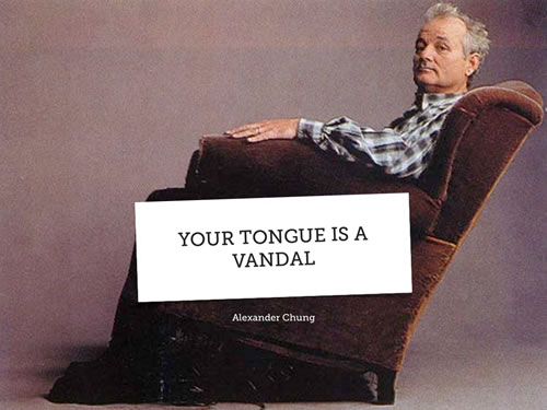Your Tongue is a Vandal