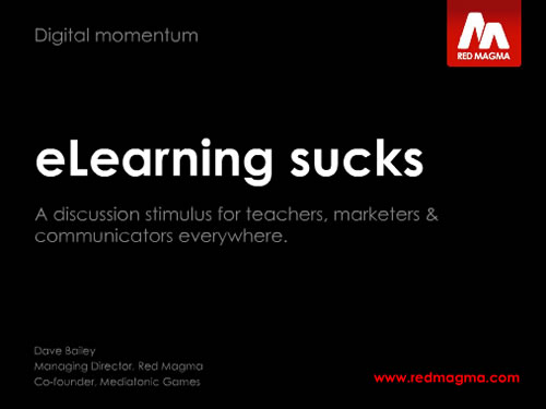 http://www.slideshare.net/redmagma/elearning-sucks
