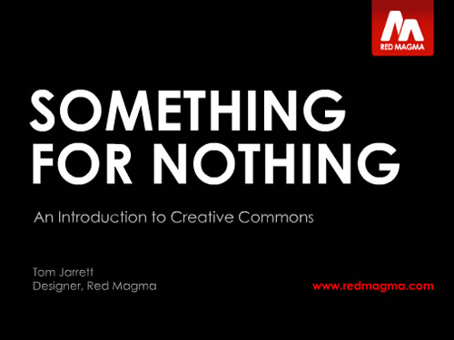 http://www.slideshare.net/redmagma/something-for-nothing